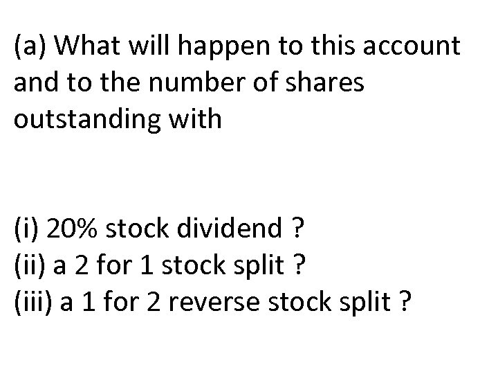 (a) What will happen to this account and to the number of shares outstanding