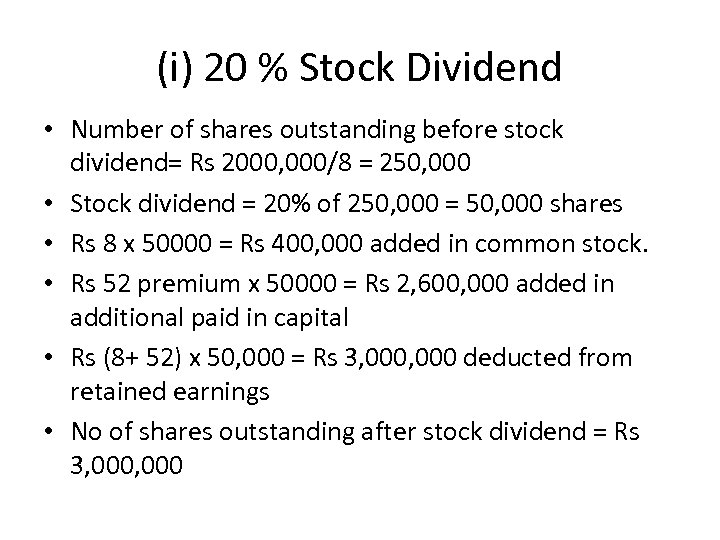 (i) 20 % Stock Dividend • Number of shares outstanding before stock dividend= Rs
