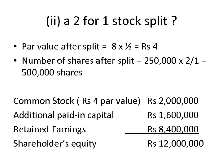 (ii) a 2 for 1 stock split ? • Par value after split =
