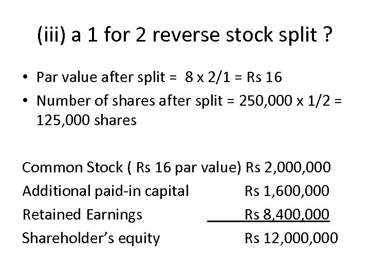 (iii) a 1 for 2 reverse stock split ? • Par value after split