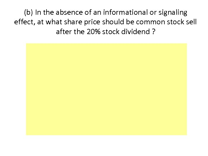(b) In the absence of an informational or signaling effect, at what share price