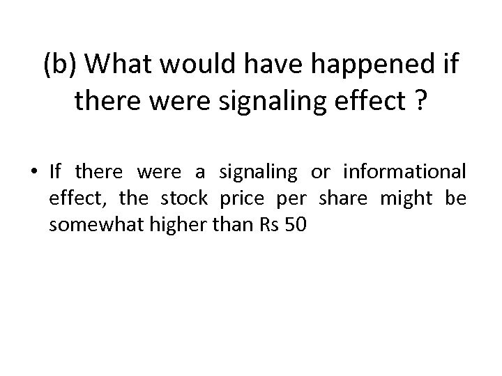 (b) What would have happened if there were signaling effect ? • If there