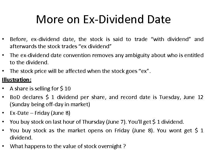 More on Ex-Dividend Date • Before, ex-dividend date, the stock is said to trade