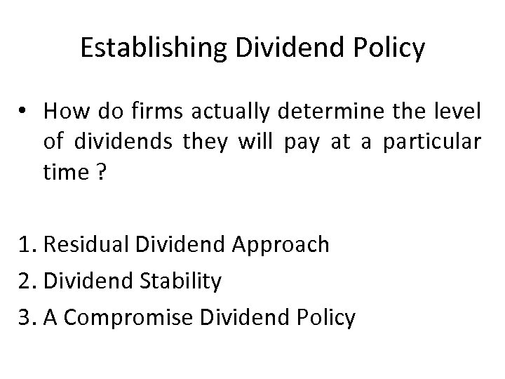 Establishing Dividend Policy • How do firms actually determine the level of dividends they