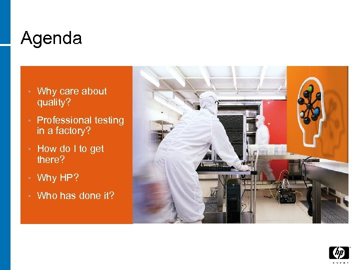 Agenda • Why care about quality? • Professional testing in a factory? • How
