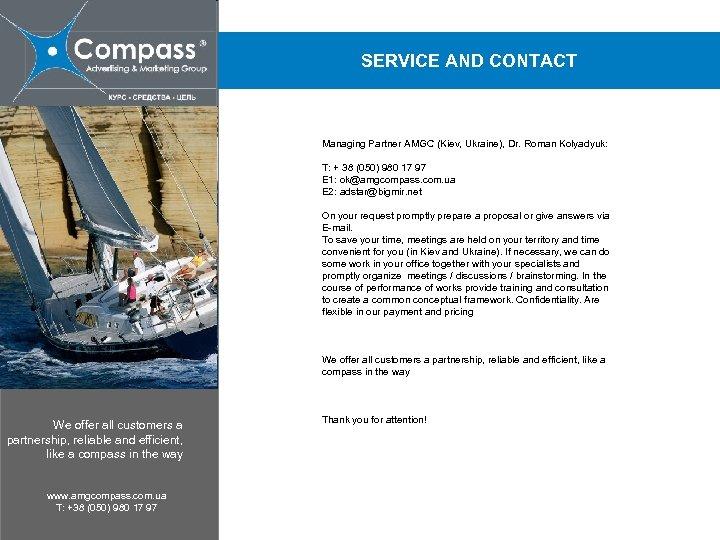 SERVICE AND CONTACT Managing Partner AMGC (Kiev, Ukraine), Dr. Roman Kolyadyuk: T: + 38