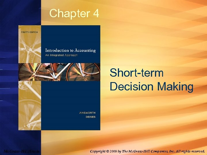 Chapter 4 Short-term Decision Making Mc. Graw-Hill/Irwin Copyright © 2009 by The Mc. Graw-Hill