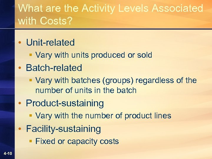 What are the Activity Levels Associated with Costs? • Unit-related § Vary with units