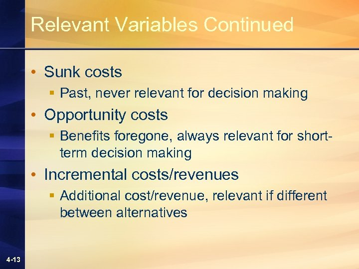 Relevant Variables Continued • Sunk costs § Past, never relevant for decision making •