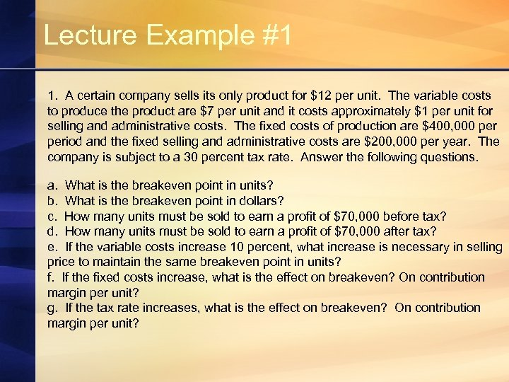 Lecture Example #1 1. A certain company sells its only product for $12 per