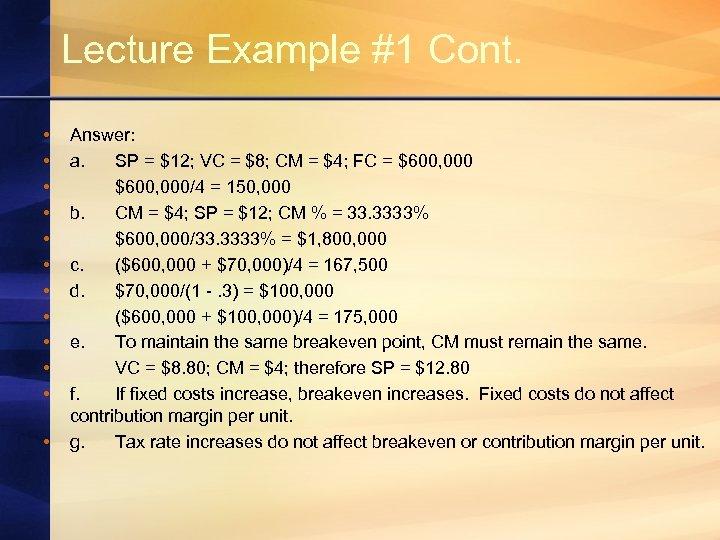 Lecture Example #1 Cont. • • • Answer: a. SP = $12; VC =