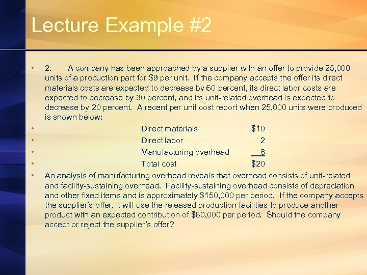 Lecture Example #2 • • • 2. A company has been approached by a