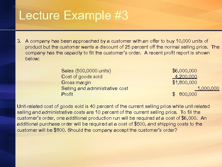 Lecture Example #3 3. A company has been approached by a customer with an