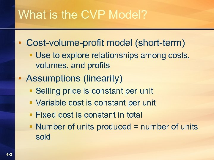 What is the CVP Model? • Cost-volume-profit model (short-term) § Use to explore relationships