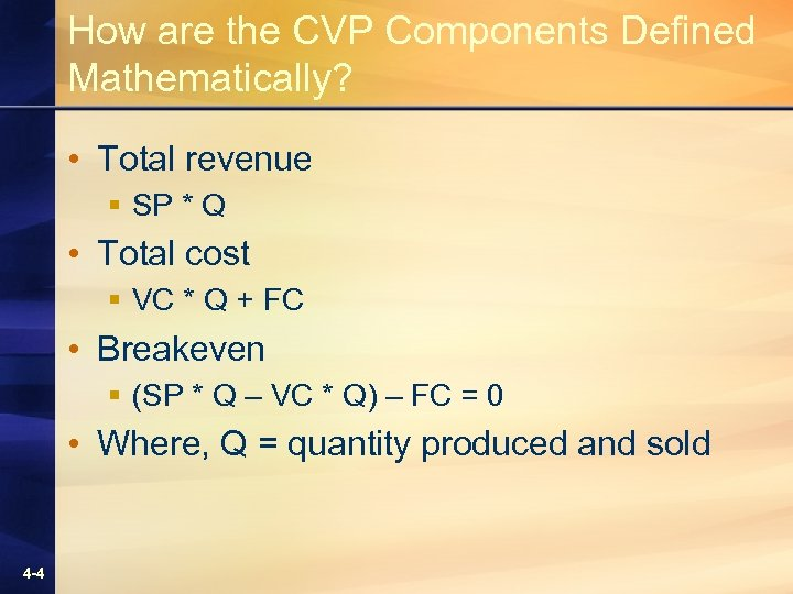 How are the CVP Components Defined Mathematically? • Total revenue § SP * Q