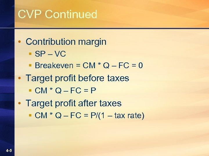 CVP Continued • Contribution margin § SP – VC § Breakeven = CM *