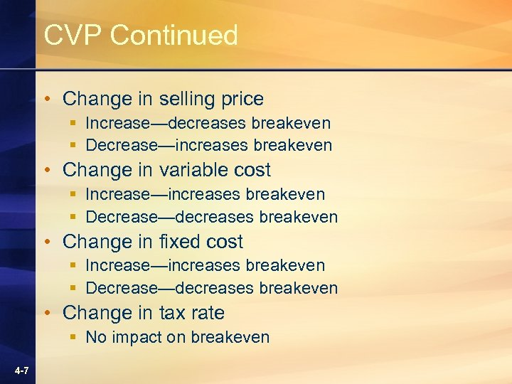 CVP Continued • Change in selling price § Increase—decreases breakeven § Decrease—increases breakeven •