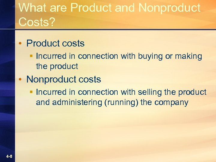 What are Product and Nonproduct Costs? • Product costs § Incurred in connection with