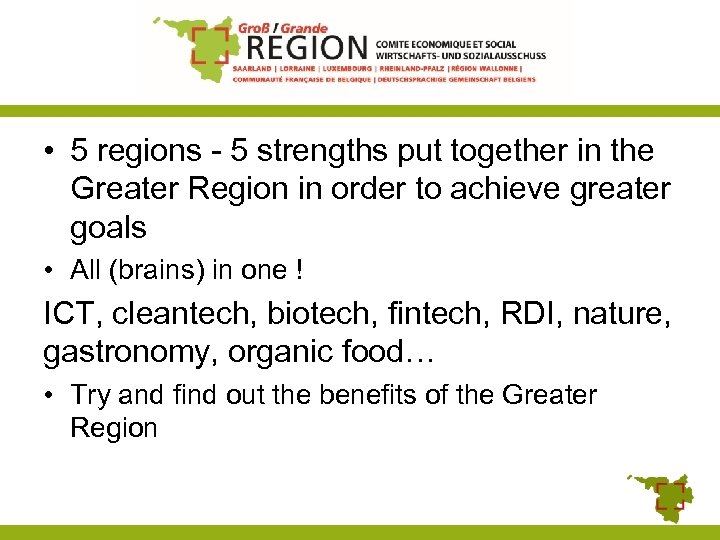 • 5 regions - 5 strengths put together in the Greater Region in