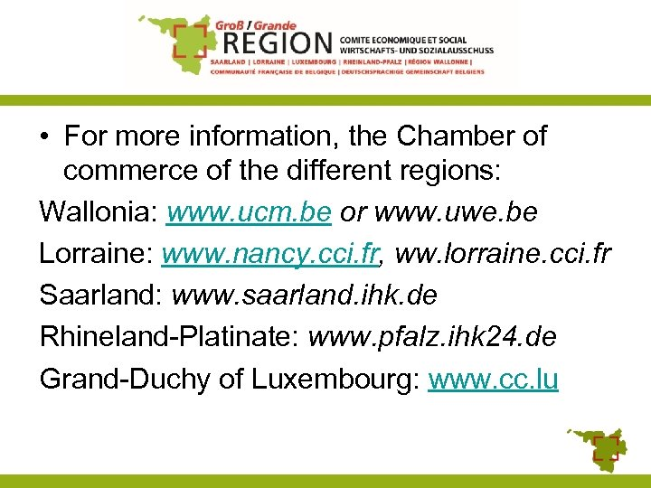 • For more information, the Chamber of commerce of the different regions: Wallonia: