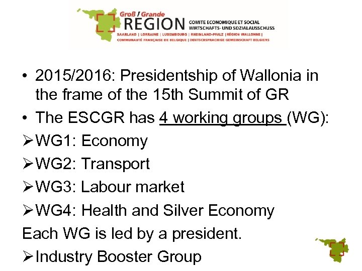 • 2015/2016: Presidentship of Wallonia in the frame of the 15 th Summit