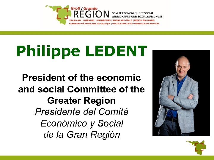 Philippe LEDENT President of the economic and social Committee of the Greater Region Presidente