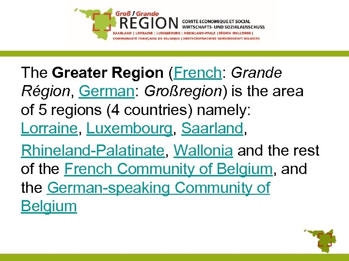 The Greater Region (French: Grande Région, German: Großregion) is the area of 5 regions