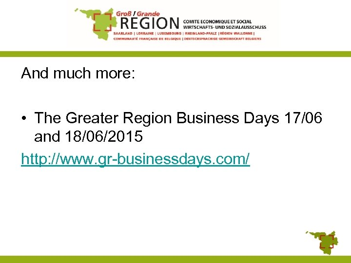 And much more: • The Greater Region Business Days 17/06 and 18/06/2015 http: //www.