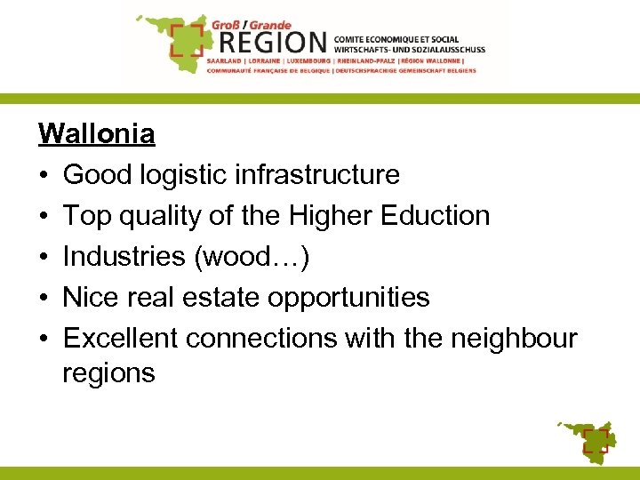 Wallonia • Good logistic infrastructure • Top quality of the Higher Eduction • Industries