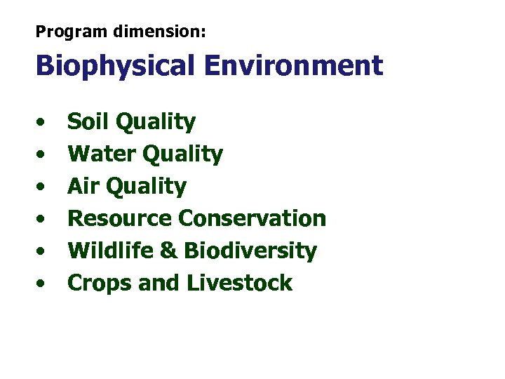 Program dimension: Biophysical Environment • • • Soil Quality Water Quality Air Quality Resource