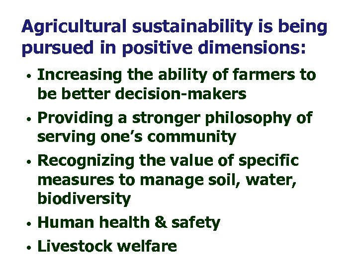 Agricultural sustainability is being pursued in positive dimensions: • • • Increasing the ability