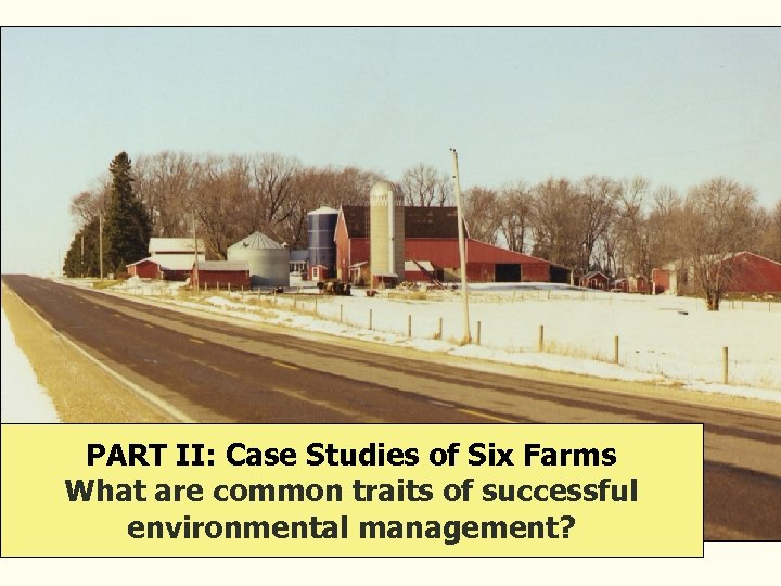 PART II: Case Studies of Six Farms What are common traits of successful environmental
