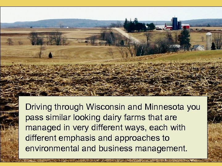 Driving through Wisconsin and Minnesota you pass similar looking dairy farms that are managed