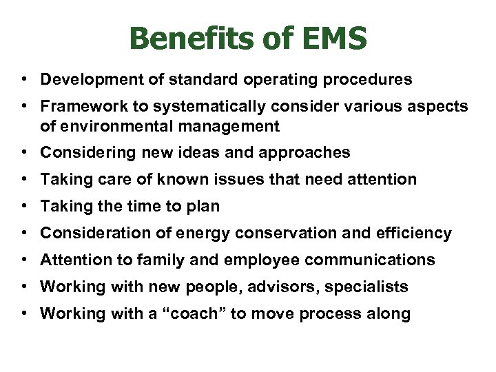 Benefits of EMS • Development of standard operating procedures • Framework to systematically consider