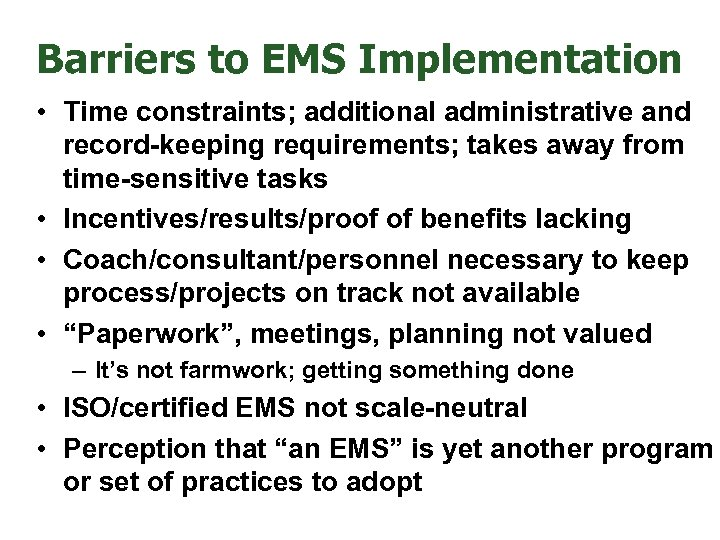 Barriers to EMS Implementation • Time constraints; additional administrative and record-keeping requirements; takes away