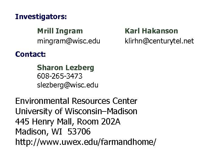 Investigators: Mrill Ingram mingram@wisc. edu Karl Hakanson klirhn@centurytel. net Contact: Sharon Lezberg 608 -265