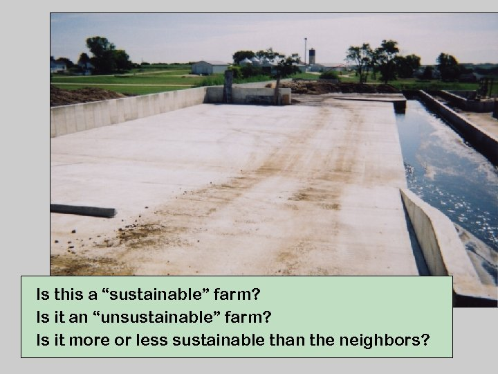 "Is this a ""sustainable"" farm? Is it an ""unsustainable"" farm? Is it more or"