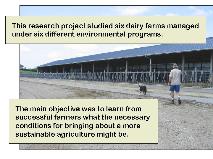 This research project studied six dairy farms managed under six different environmental programs. The