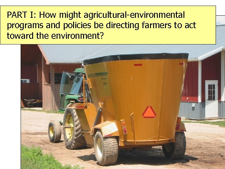 PART I: How might agricultural-environmental programs and policies be directing farmers to act toward