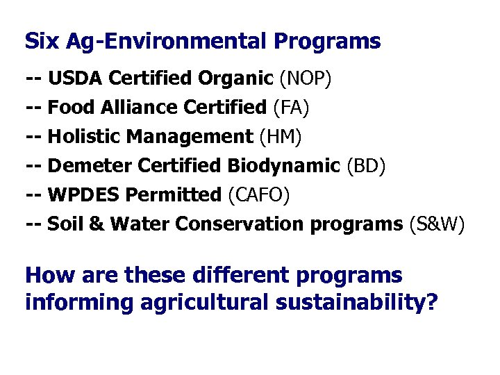 Six Ag-Environmental Programs -- USDA Certified Organic (NOP) -- Food Alliance Certified (FA) --