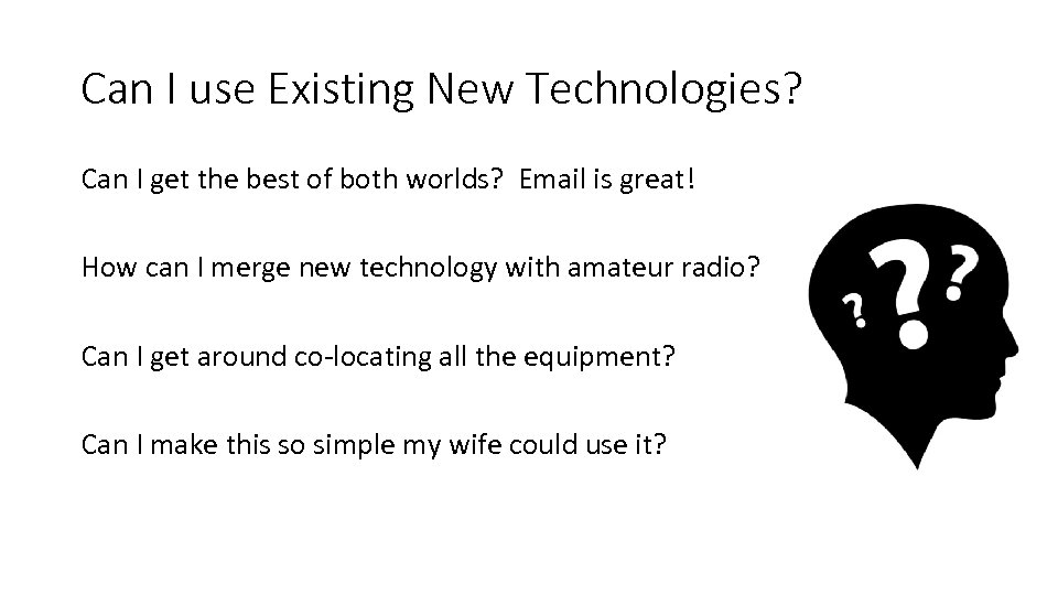 Can I use Existing New Technologies? Can I get the best of both worlds?
