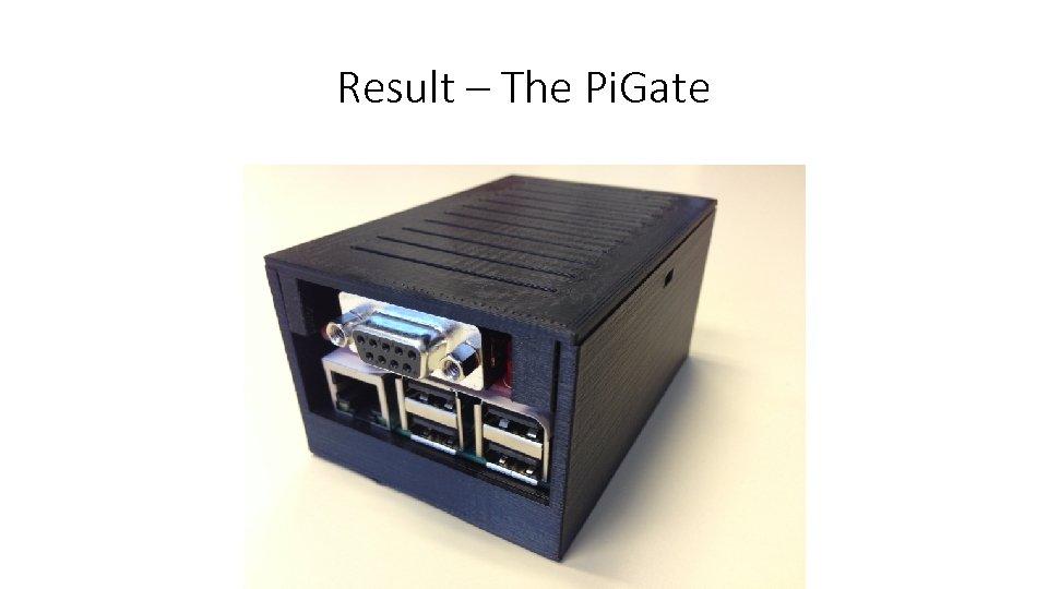 Result – The Pi. Gate