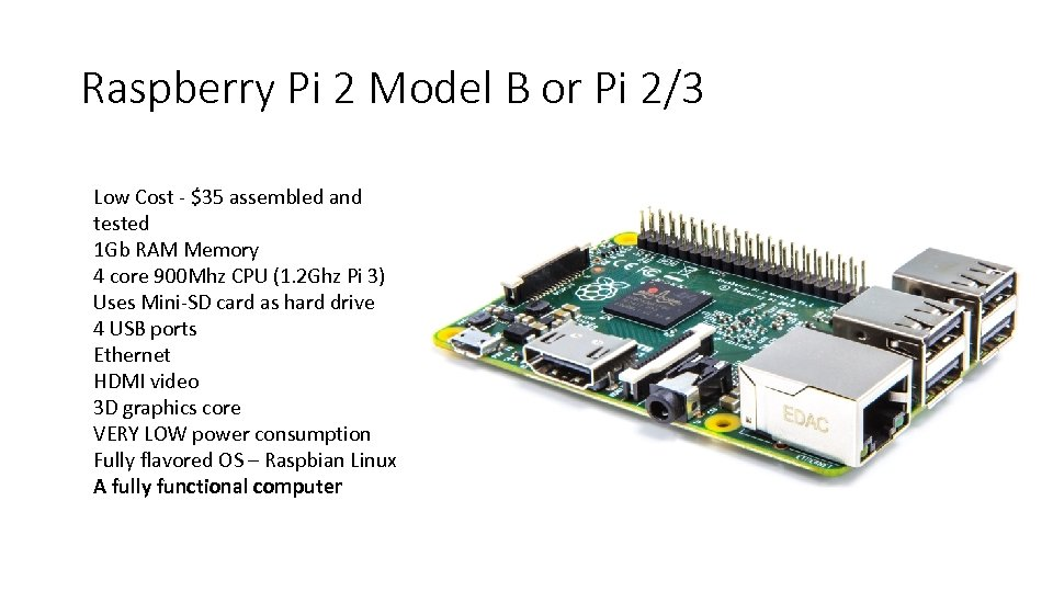 Raspberry Pi 2 Model B or Pi 2/3 Low Cost - $35 assembled and