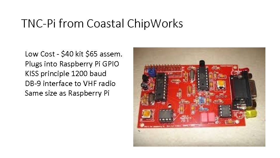TNC-Pi from Coastal Chip. Works Low Cost - $40 kit $65 assem. Plugs into