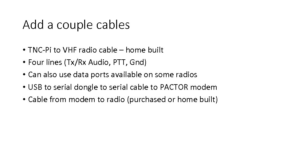 Add a couple cables • TNC-Pi to VHF radio cable – home built •
