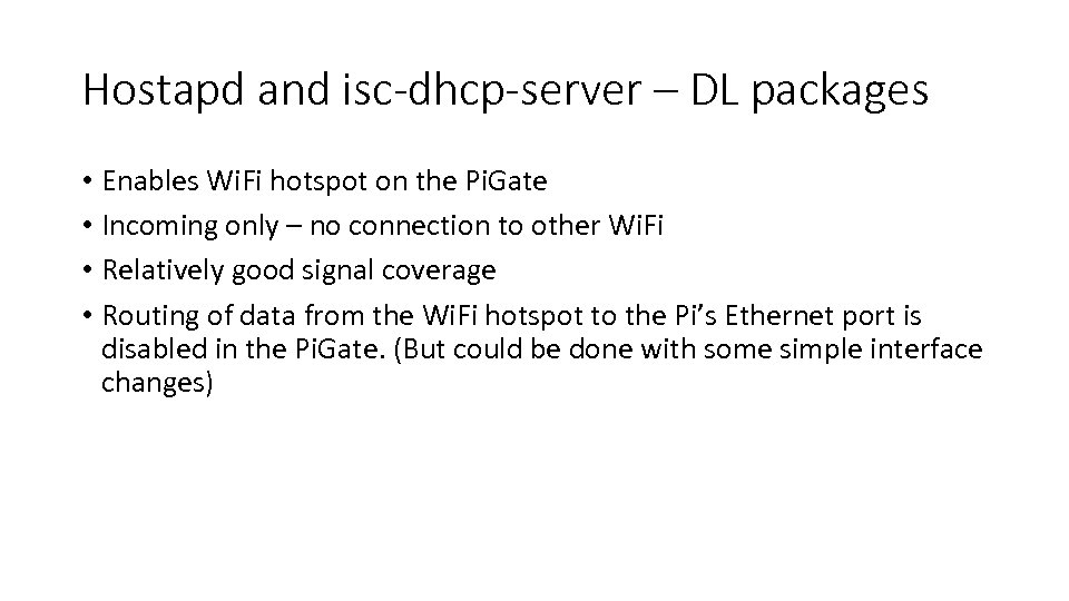 Hostapd and isc-dhcp-server – DL packages • Enables Wi. Fi hotspot on the Pi.