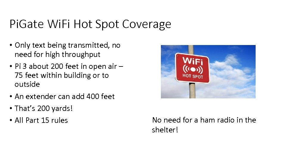 Pi. Gate Wi. Fi Hot Spot Coverage • Only text being transmitted, no need