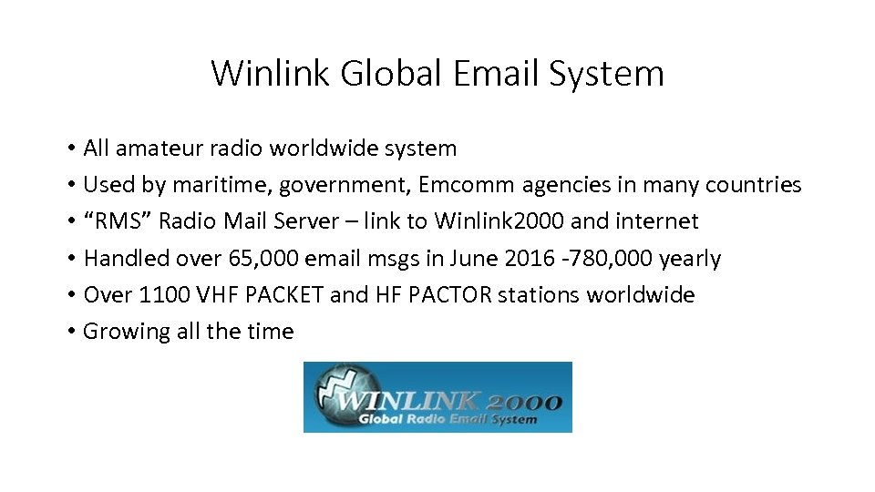 Winlink Global Email System • All amateur radio worldwide system • Used by maritime,