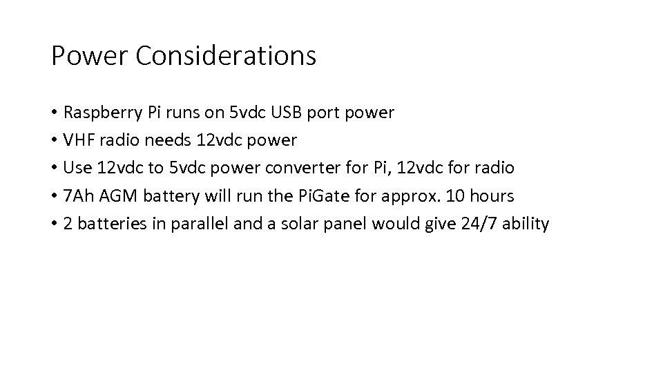 Power Considerations • Raspberry Pi runs on 5 vdc USB port power • VHF