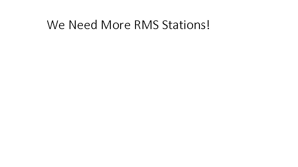 We Need More RMS Stations!